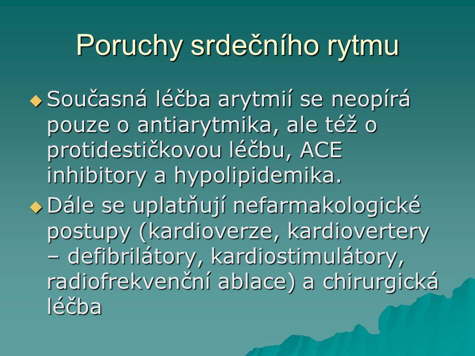 Poruchy srdečního rytmu  Současná léčba arytmií se neopírá pouze o antiarytmika, ale též o protidestičkovou léčbu, ACE inhibitory a hypolipidemika. 