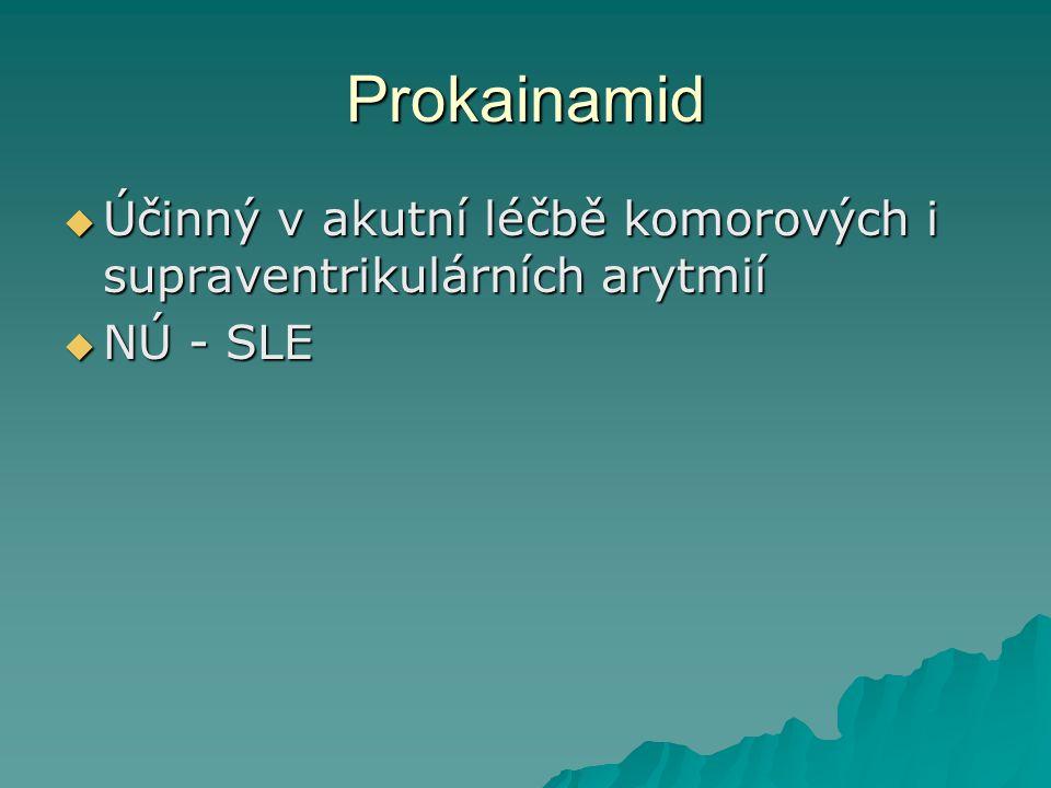 Prokainamid  Účinný v akutní léčbě komorových i supraventrikulárních arytmií  NÚ - SLE