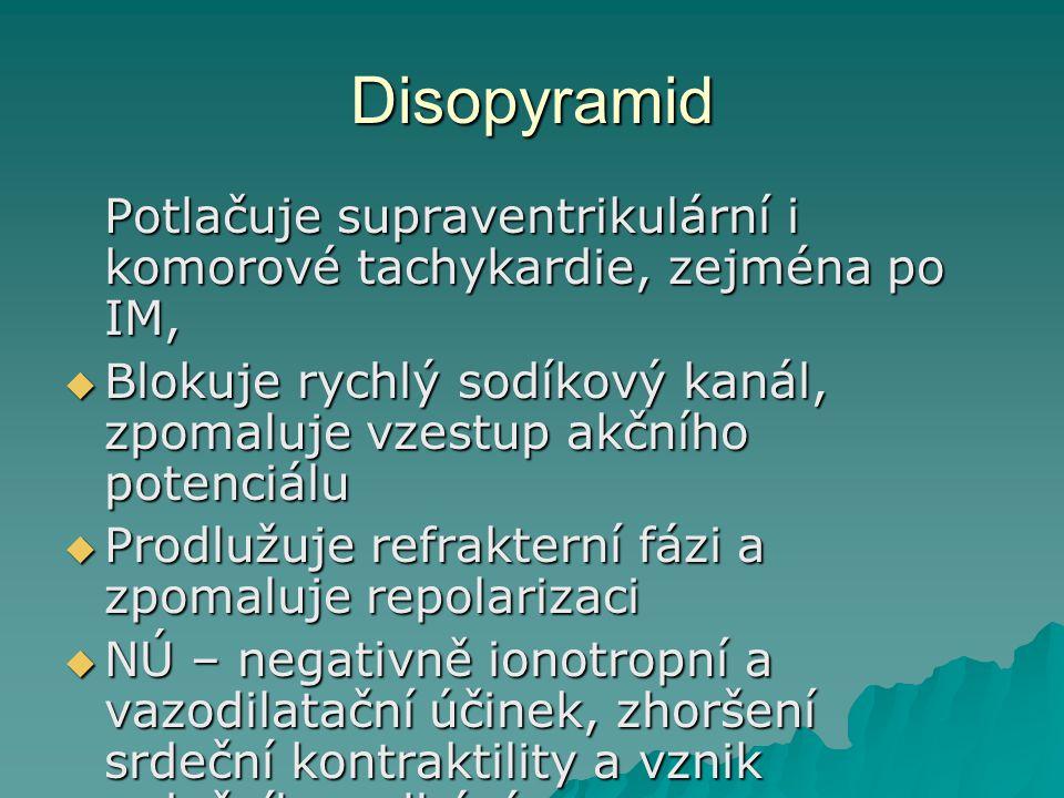 Disopyramid Potlačuje supraventrikulární i komorové tachykardie, zejména po IM,  Blokuje rychlý sodíkový kanál, zpomaluje vzestup akčního potenciálu