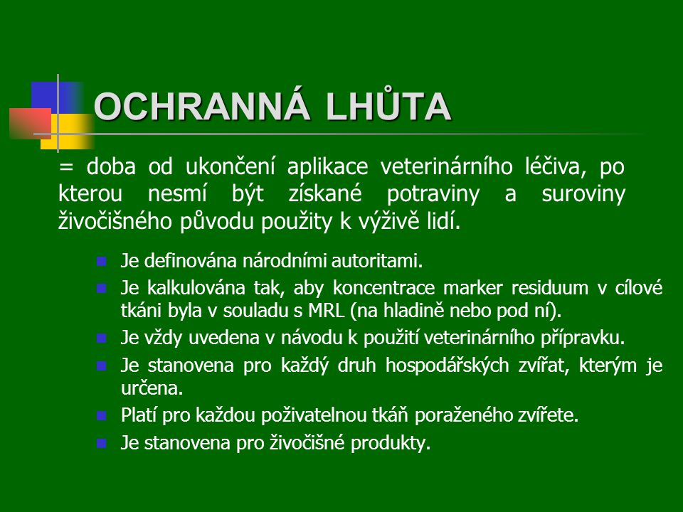 OCHRANNÁ LHŮTA  Je definována národními autoritami.  Je kalkulována tak, aby koncentrace marker residuum v cílové tkáni byla v souladu s MRL (na hla