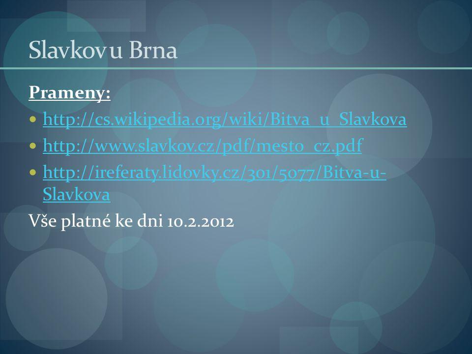 Slavkov u Brna Prameny:  http://cs.wikipedia.org/wiki/Bitva_u_Slavkova http://cs.wikipedia.org/wiki/Bitva_u_Slavkova  http://www.slavkov.cz/pdf/mest