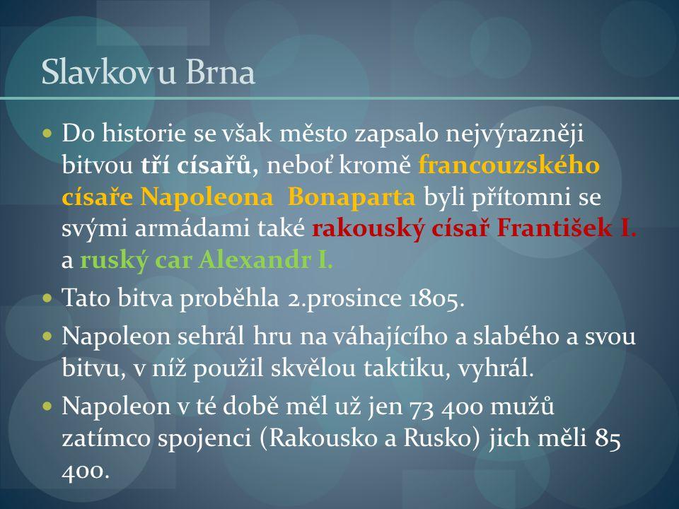 Slavkov u Brna Otázky: 1.Jakou bitvou je proslaven Slavkov u Brna.