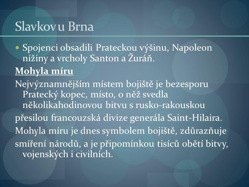 Slavkov u Brna Prameny:  http://cs.wikipedia.org/wiki/Bitva_u_Slavkova http://cs.wikipedia.org/wiki/Bitva_u_Slavkova  http://www.slavkov.cz/pdf/mesto_cz.pdf http://www.slavkov.cz/pdf/mesto_cz.pdf  http://ireferaty.lidovky.cz/301/5077/Bitva-u- Slavkova http://ireferaty.lidovky.cz/301/5077/Bitva-u- Slavkova Vše platné ke dni 10.2.2012