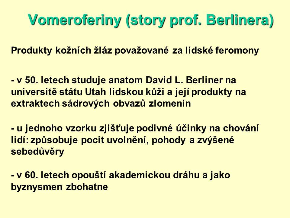 Vomeroferiny (story prof. Berlinera) Produkty kožních žláz považované za lidské feromony - v 50. letech studuje anatom David L. Berliner na universitě