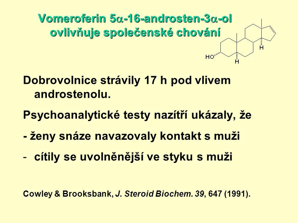 Vomeroferin 5  -16-androsten-3  -ol ovlivňuje společenské chování Dobrovolnice strávily 17 h pod vlivem androstenolu. Psychoanalytické testy nazítří
