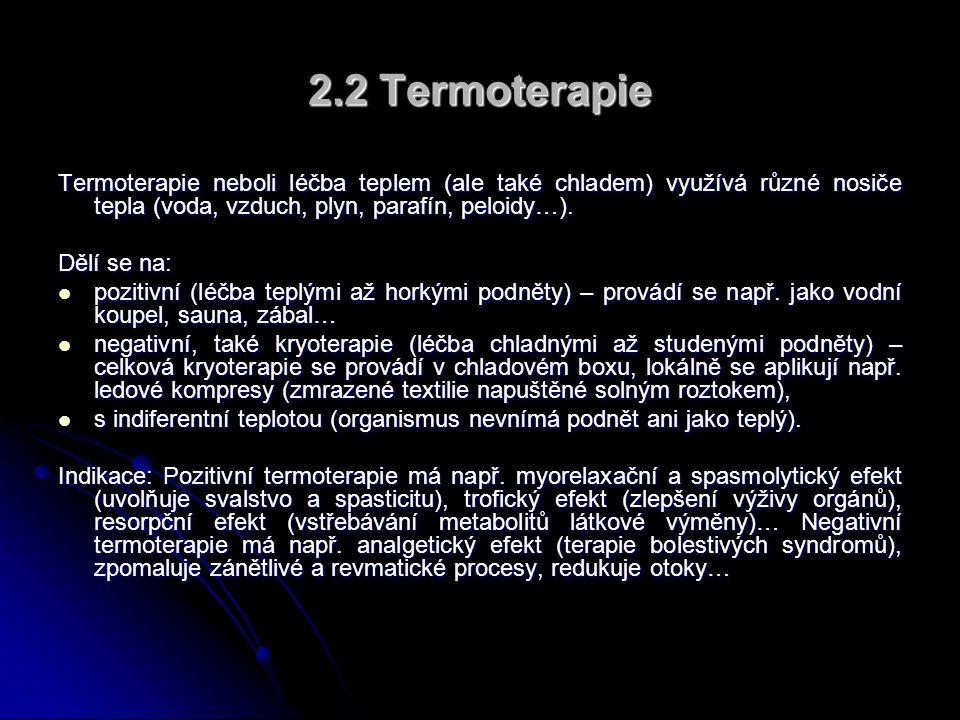 2.2 Termoterapie Termoterapie neboli léčba teplem (ale také chladem) využívá různé nosiče tepla (voda, vzduch, plyn, parafín, peloidy…).
