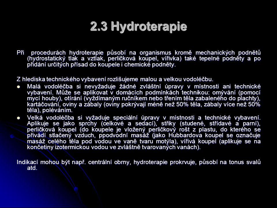 2.3 Hydroterapie Při procedurách hydroterapie působí na organismus kromě mechanických podnětů (hydrostatický tlak a vztlak, perličková koupel, vířivka) také tepelné podněty a po přidání určitých přísad do koupele i chemické podněty.