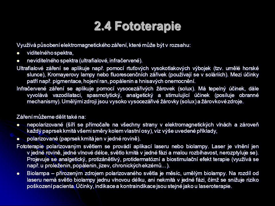 2.4 Fototerapie Využívá působení elektromagnetického záření, které může být v rozsahu:  viditelného spektra,  neviditelného spektra (ultrafialové, infračervené).