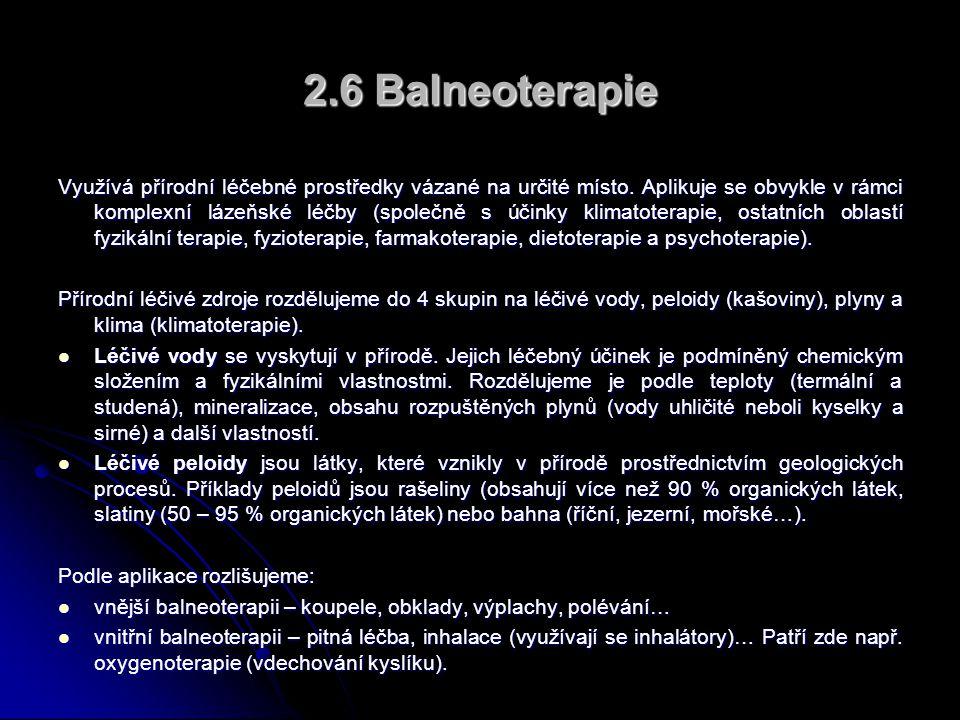 2.6 Balneoterapie Využívá přírodní léčebné prostředky vázané na určité místo.