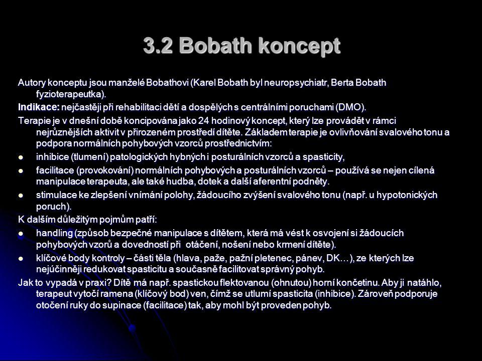 3.2 Bobath koncept Autory konceptu jsou manželé Bobathovi (Karel Bobath byl neuropsychiatr, Berta Bobath fyzioterapeutka).