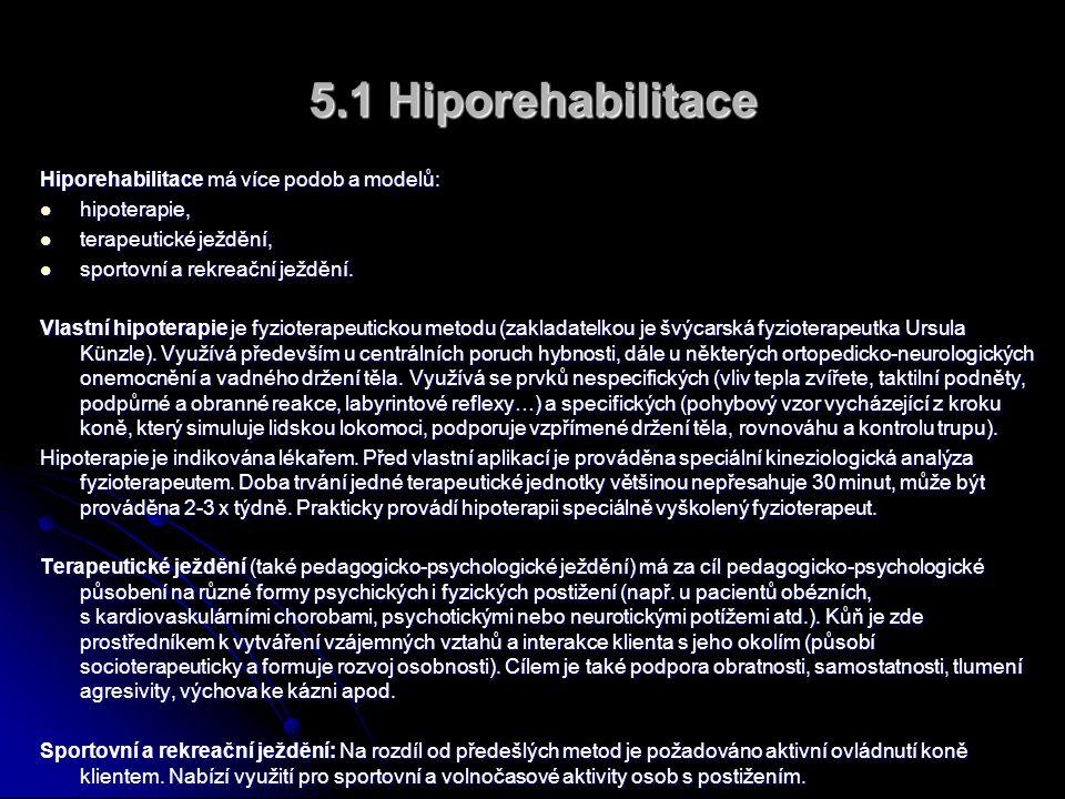 5.1 Hiporehabilitace Hiporehabilitace má více podob a modelů:  hipoterapie,  terapeutické ježdění,  sportovní a rekreační ježdění.