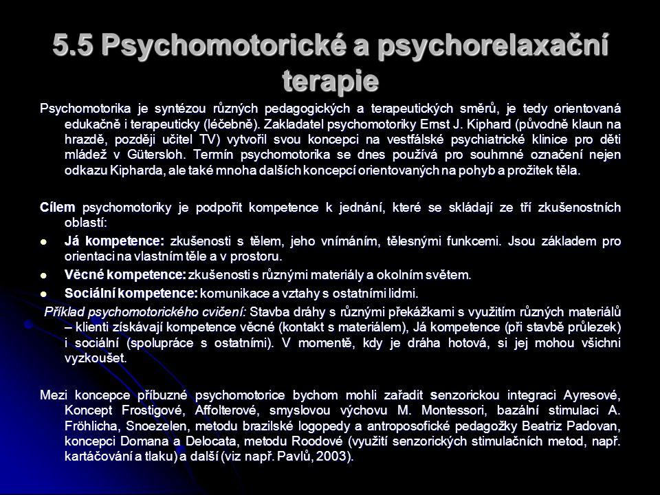 5.5 Psychomotorické a psychorelaxační terapie Psychomotorika je syntézou různých pedagogických a terapeutických směrů, je tedy orientovaná edukačně i terapeuticky (léčebně).