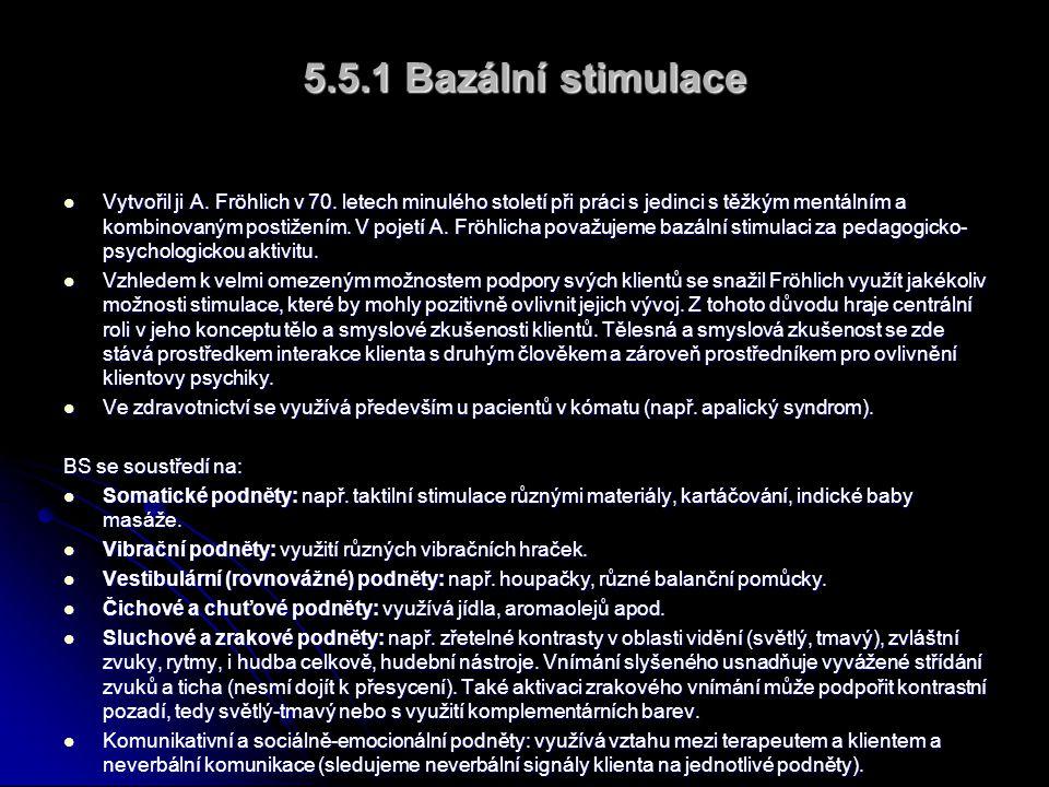 5.5.1 Bazální stimulace  Vytvořil ji A.Fröhlich v 70.