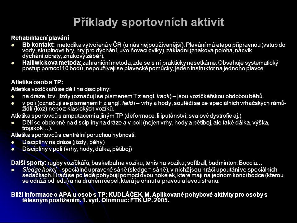 Příklady sportovních aktivit Rehabilitační plavání   Bb kontakt: metodika vytvořená v ČR (u nás nejpoužívanější).