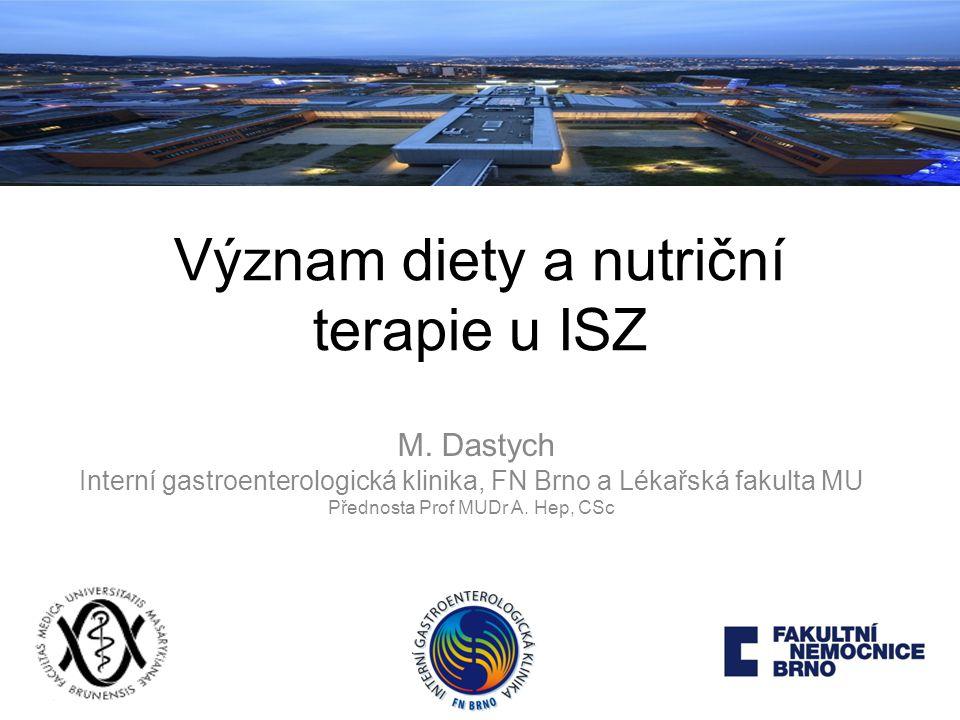 Význam diety a nutriční terapie u ISZ M. Dastych Interní gastroenterologická klinika, FN Brno a Lékařská fakulta MU Přednosta Prof MUDr A. Hep, CSc