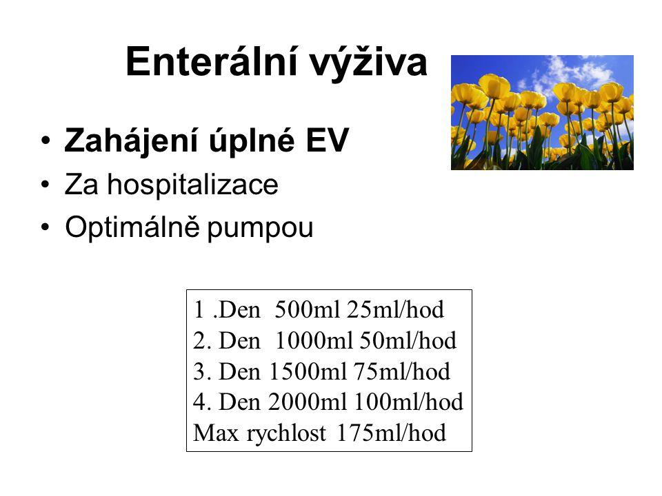 Enterální výživa •Zahájení úplné EV •Za hospitalizace •Optimálně pumpou 1.Den 500ml 25ml/hod 2. Den 1000ml 50ml/hod 3. Den 1500ml 75ml/hod 4. Den 2000