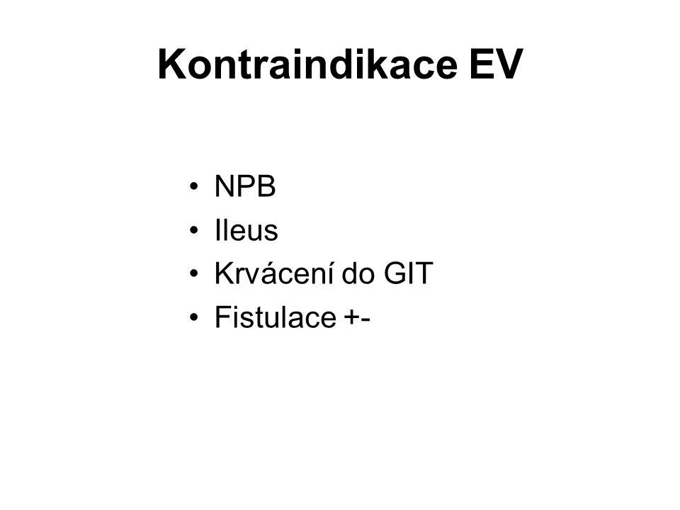 Kontraindikace EV •NPB •Ileus •Krvácení do GIT •Fistulace +-