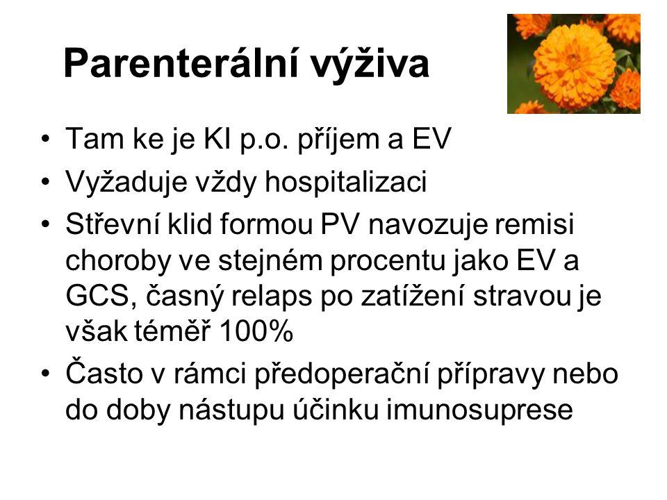 Parenterální výživa •Tam ke je KI p.o. příjem a EV •Vyžaduje vždy hospitalizaci •Střevní klid formou PV navozuje remisi choroby ve stejném procentu ja