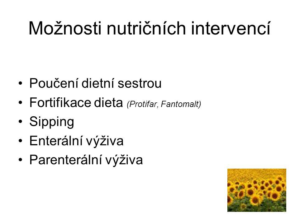 Možnosti nutričních intervencí •Poučení dietní sestrou •Fortifikace dieta (Protifar, Fantomalt) •Sipping •Enterální výživa •Parenterální výživa