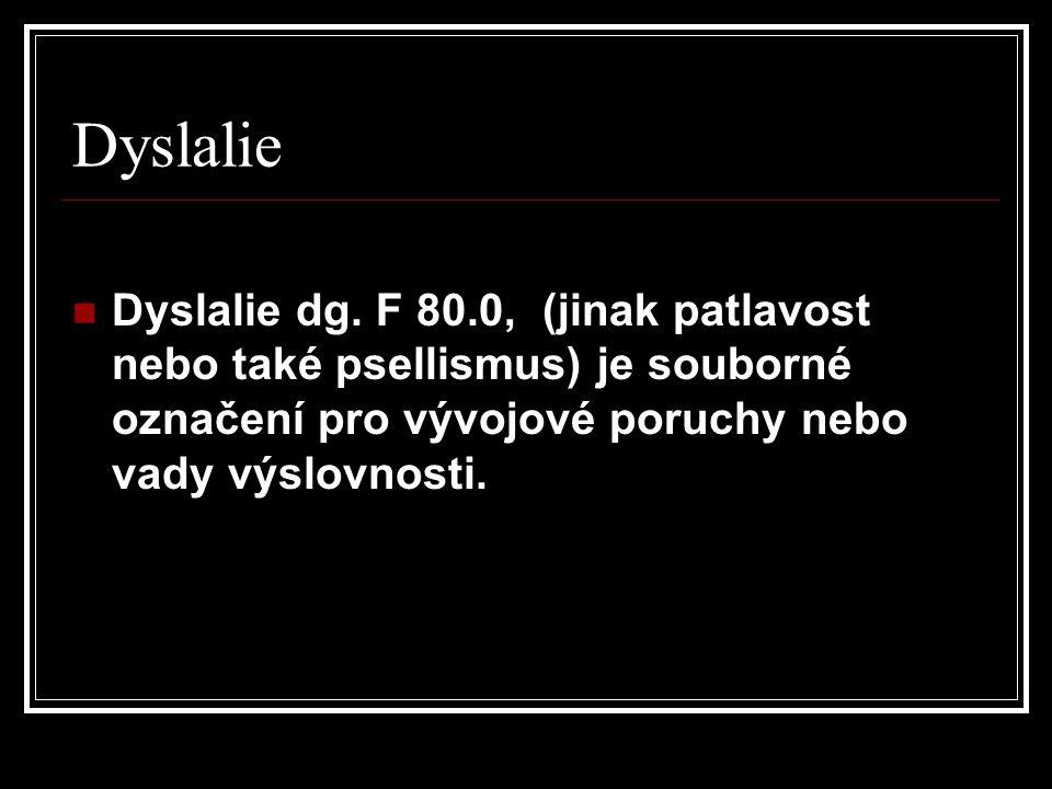 Dyslalie  Dyslalie dg. F 80.0, (jinak patlavost nebo také psellismus) je souborné označení pro vývojové poruchy nebo vady výslovnosti.