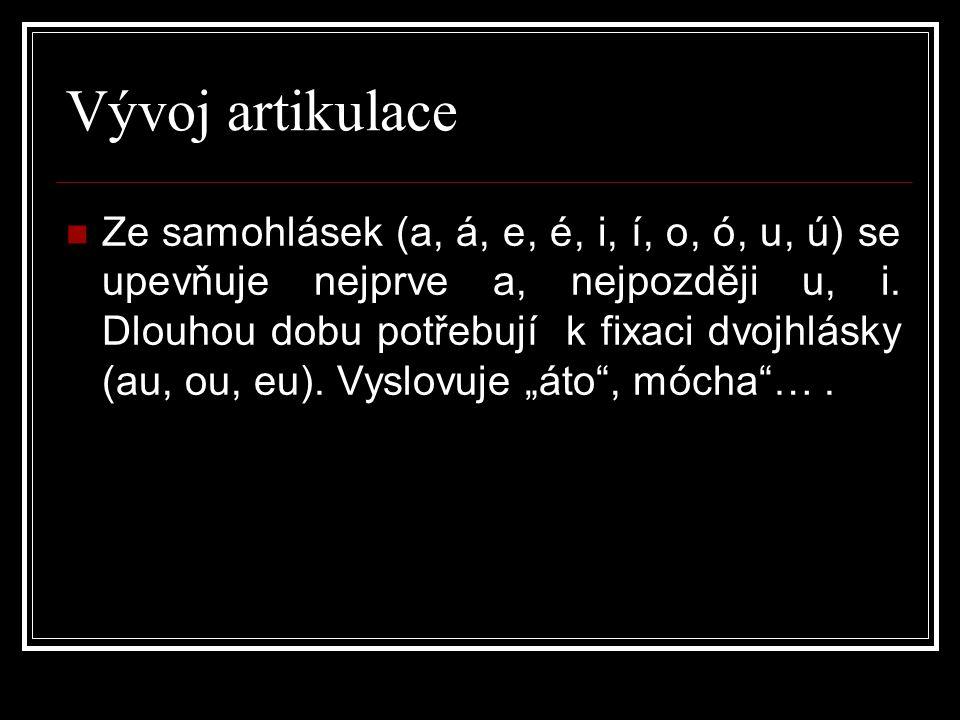 Vývoj artikulace  Ze samohlásek (a, á, e, é, i, í, o, ó, u, ú) se upevňuje nejprve a, nejpozději u, i.