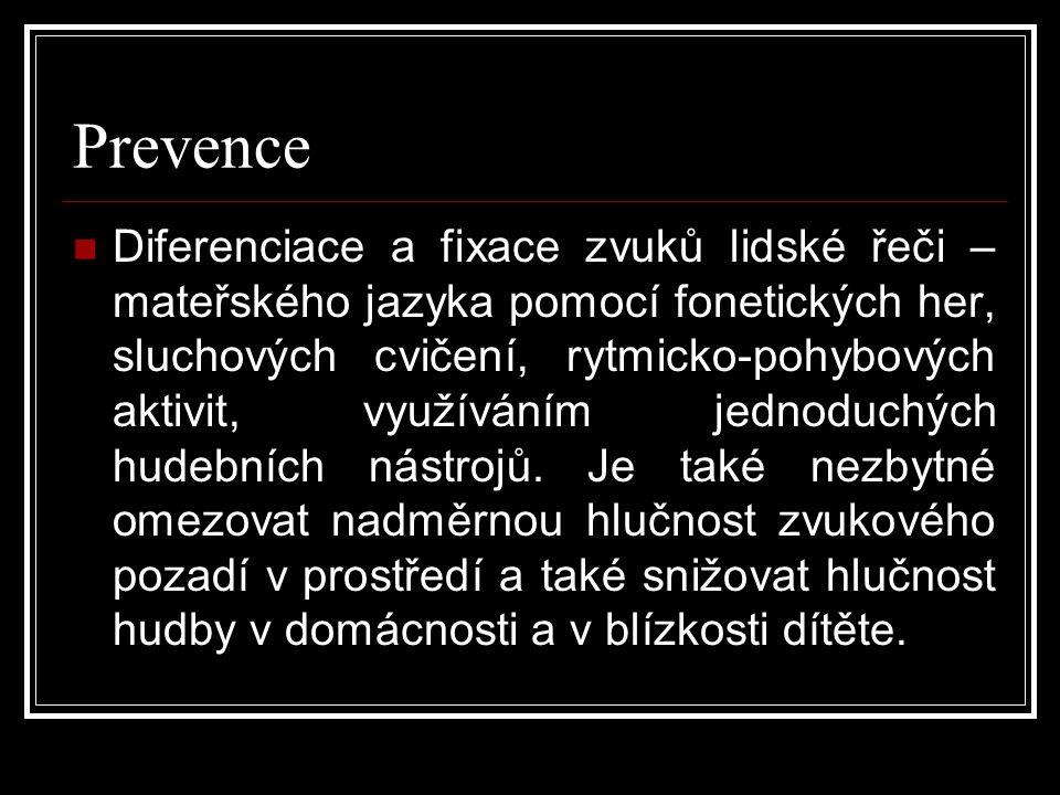 Prevence  Diferenciace a fixace zvuků lidské řeči – mateřského jazyka pomocí fonetických her, sluchových cvičení, rytmicko-pohybových aktivit, využíváním jednoduchých hudebních nástrojů.