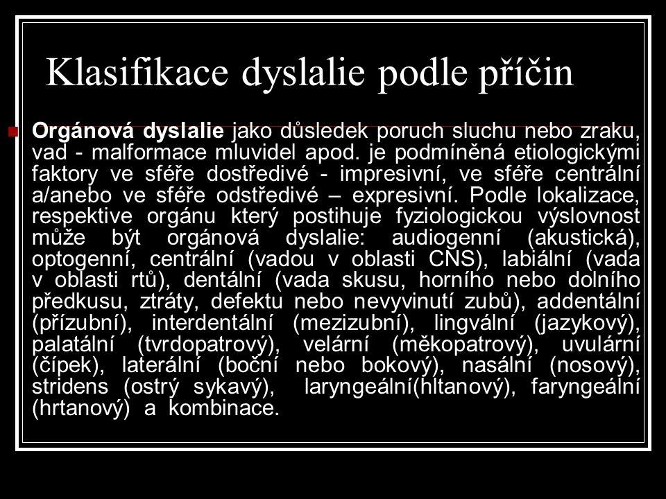 Klasifikace dyslalie podle příčin  Orgánová dyslalie jako důsledek poruch sluchu nebo zraku, vad - malformace mluvidel apod.