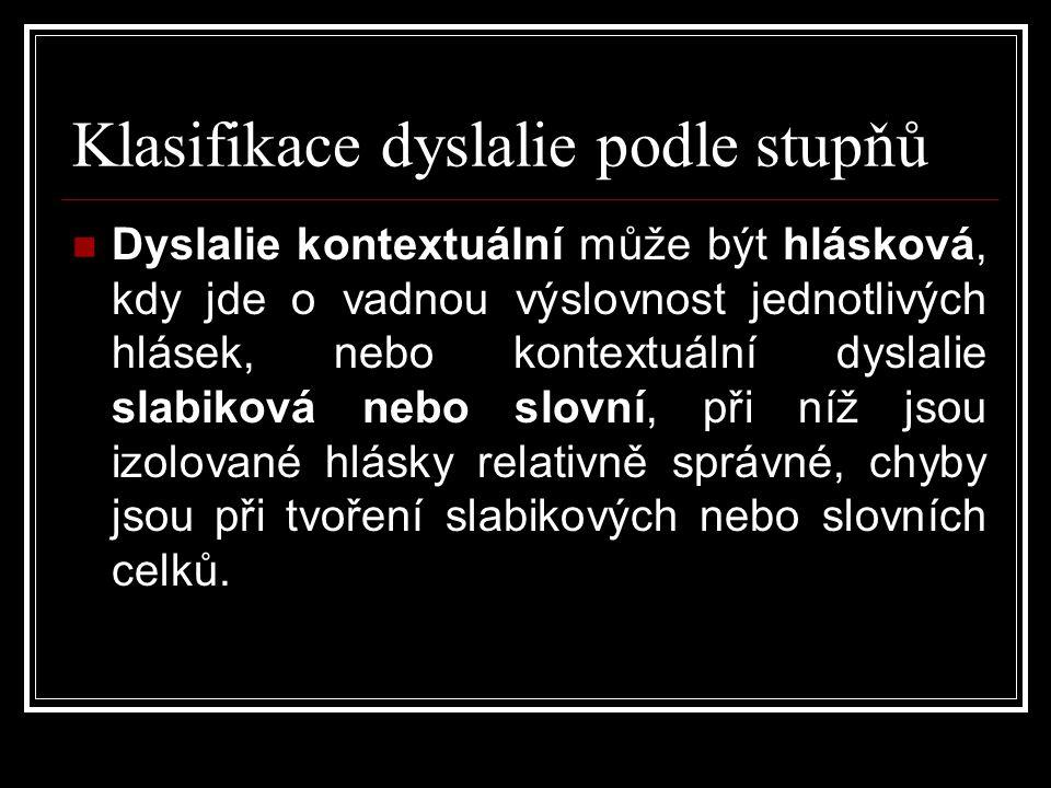 Klasifikace dyslalie podle stupňů  Dyslalie kontextuální může být hlásková, kdy jde o vadnou výslovnost jednotlivých hlásek, nebo kontextuální dyslalie slabiková nebo slovní, při níž jsou izolované hlásky relativně správné, chyby jsou při tvoření slabikových nebo slovních celků.