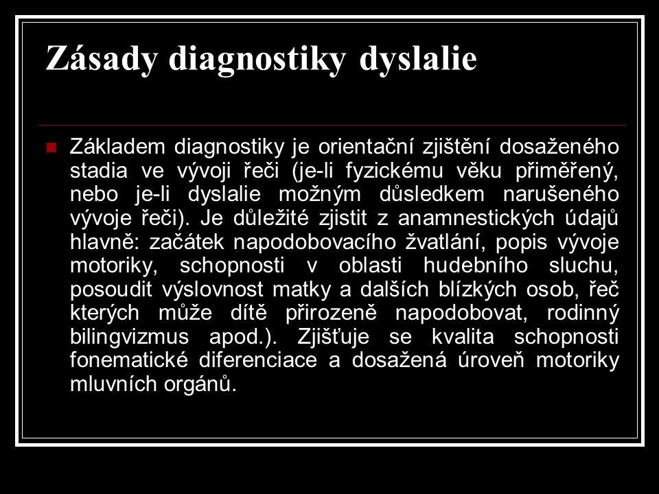 Zásady diagnostiky dyslalie  Základem diagnostiky je orientační zjištění dosaženého stadia ve vývoji řeči (je-li fyzickému věku přiměřený, nebo je-li dyslalie možným důsledkem narušeného vývoje řeči).