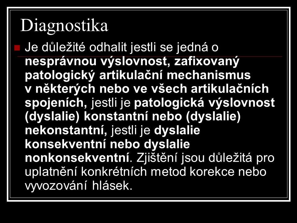 Diagnostika  Je důležité odhalit jestli se jedná o nesprávnou výslovnost, zafixovaný patologický artikulační mechanismus v některých nebo ve všech artikulačních spojeních, jestli je patologická výslovnost (dyslalie) konstantní nebo (dyslalie) nekonstantní, jestli je dyslalie konsekventní nebo dyslalie nonkonsekventní.