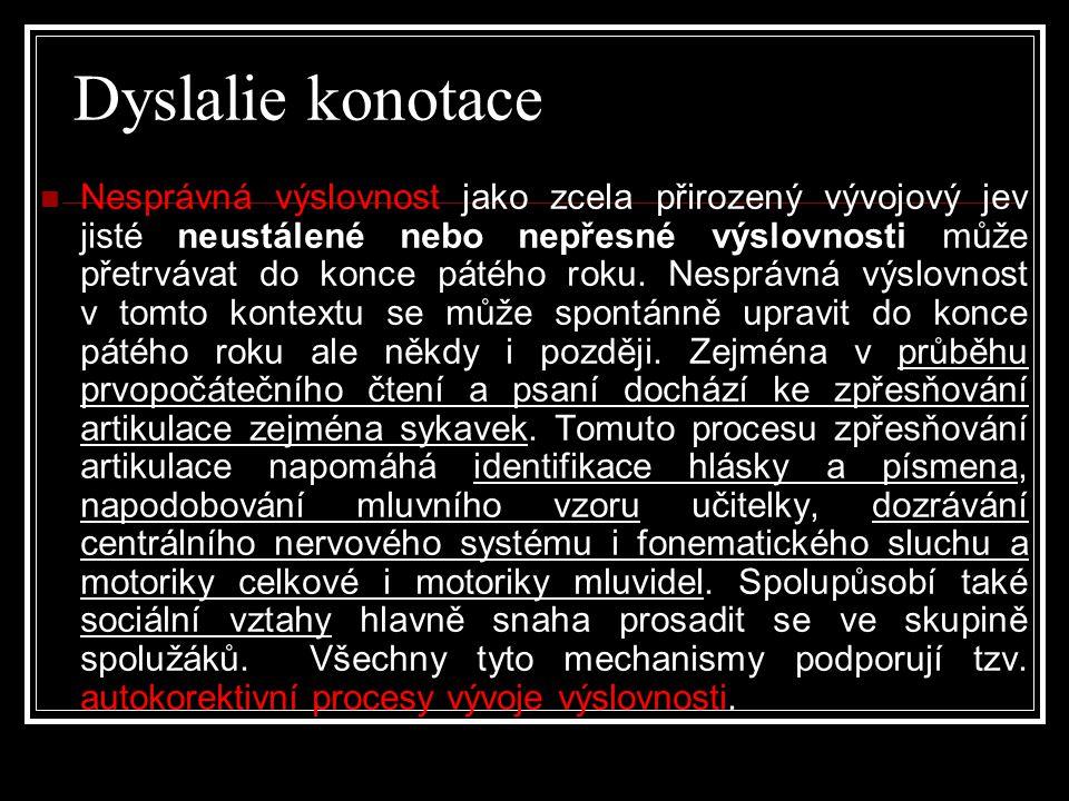 Dyslalie konotace  Nesprávná výslovnost jako zcela přirozený vývojový jev jisté neustálené nebo nepřesné výslovnosti může přetrvávat do konce pátého