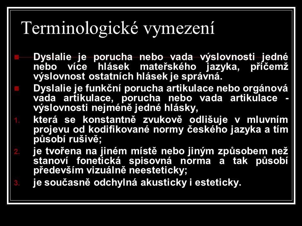 Terminologické vymezení  Dyslalie je porucha nebo vada výslovnosti jedné nebo více hlásek mateřského jazyka, přičemž výslovnost ostatních hlásek je s