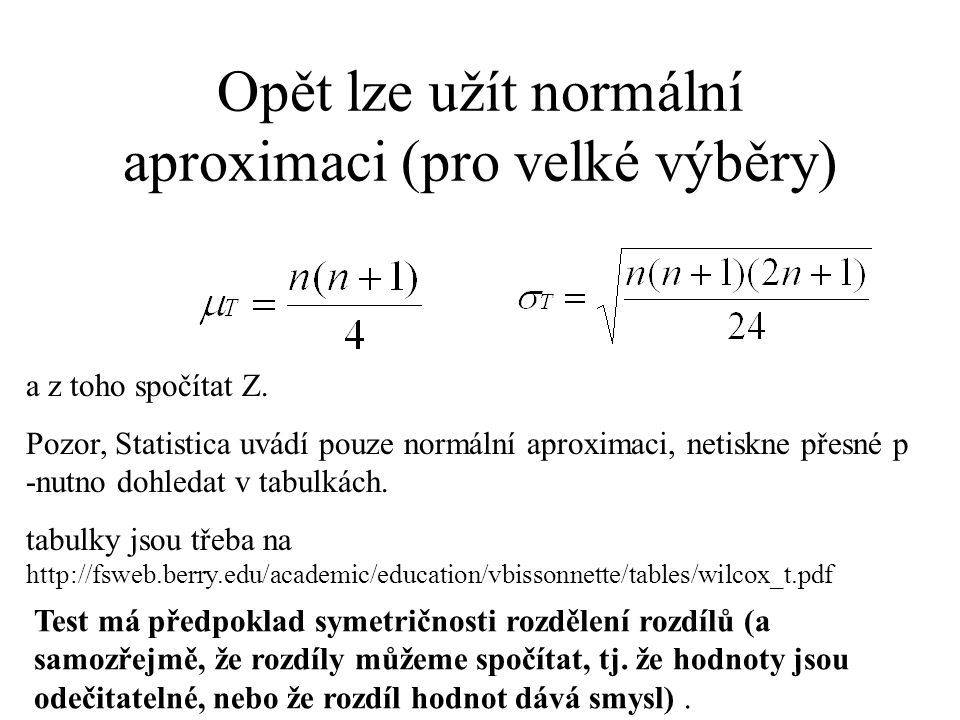 Opět lze užít normální aproximaci (pro velké výběry) a z toho spočítat Z. Pozor, Statistica uvádí pouze normální aproximaci, netiskne přesné p -nutno