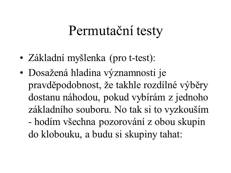Permutační testy •Základní myšlenka (pro t-test): •Dosažená hladina významnosti je pravděpodobnost, že takhle rozdílné výběry dostanu náhodou, pokud v