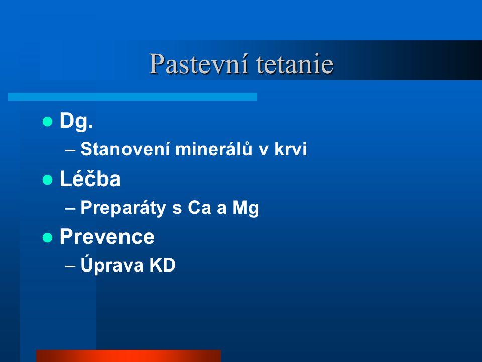 Pastevní tetanie  Dg. –Stanovení minerálů v krvi  Léčba –Preparáty s Ca a Mg  Prevence –Úprava KD