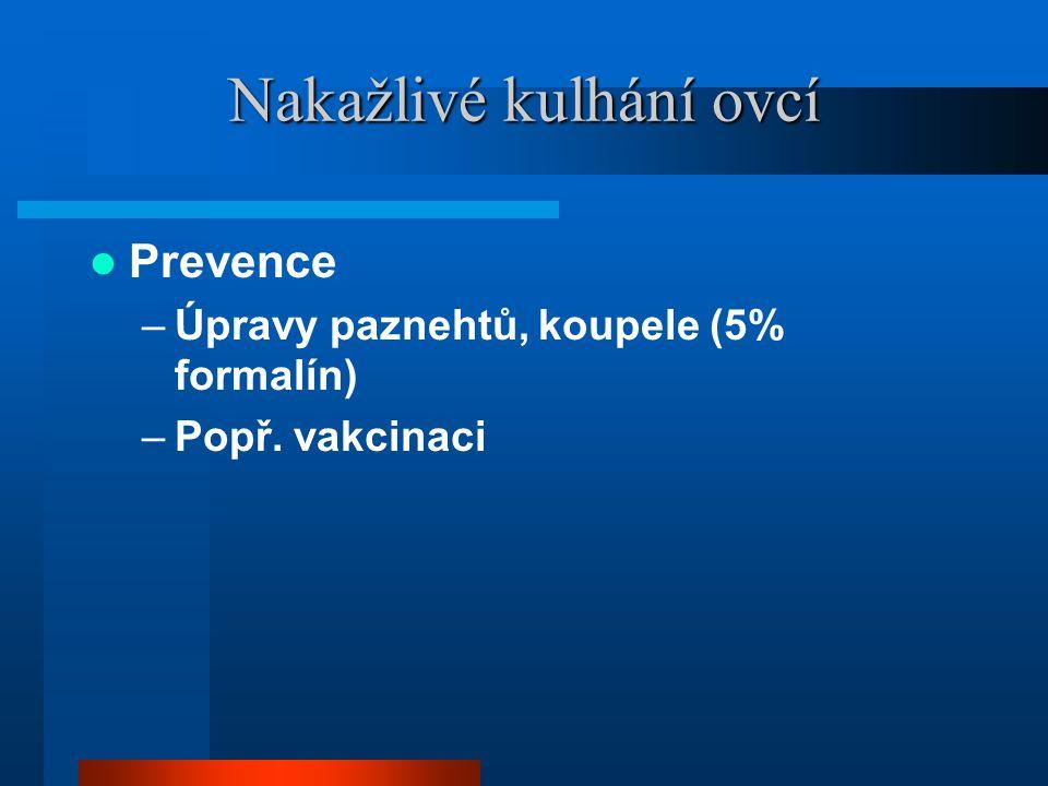 Nakažlivé kulhání ovcí  Prevence –Úpravy paznehtů, koupele (5% formalín) –Popř. vakcinaci
