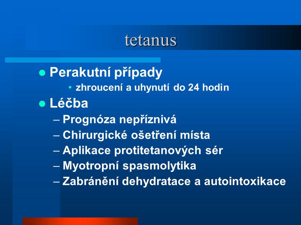 tetanus  Perakutní případy •zhroucení a uhynutí do 24 hodin  Léčba –Prognóza nepříznivá –Chirurgické ošetření místa –Aplikace protitetanových sér –M