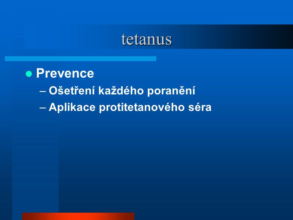 tetanus  Prevence –Ošetření každého poranění –Aplikace protitetanového séra