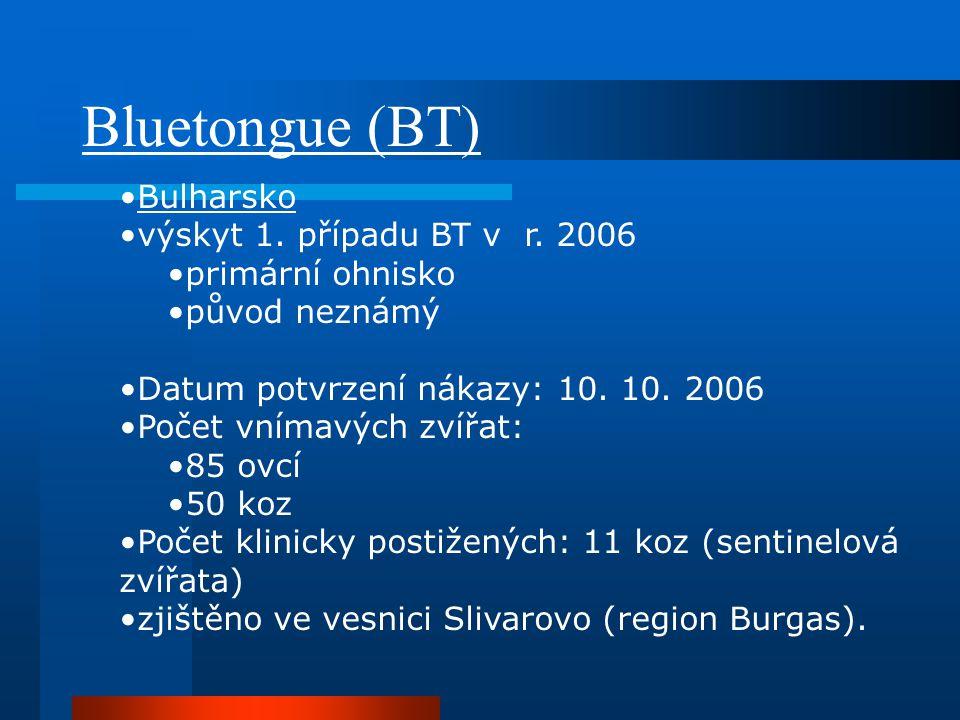 Bluetongue (BT) •Bulharsko •výskyt 1. případu BT v r. 2006 •primární ohnisko •původ neznámý •Datum potvrzení nákazy: 10. 10. 2006 •Počet vnímavých zví