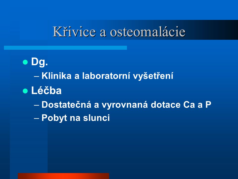 Křivice a osteomalácie  Dg.
