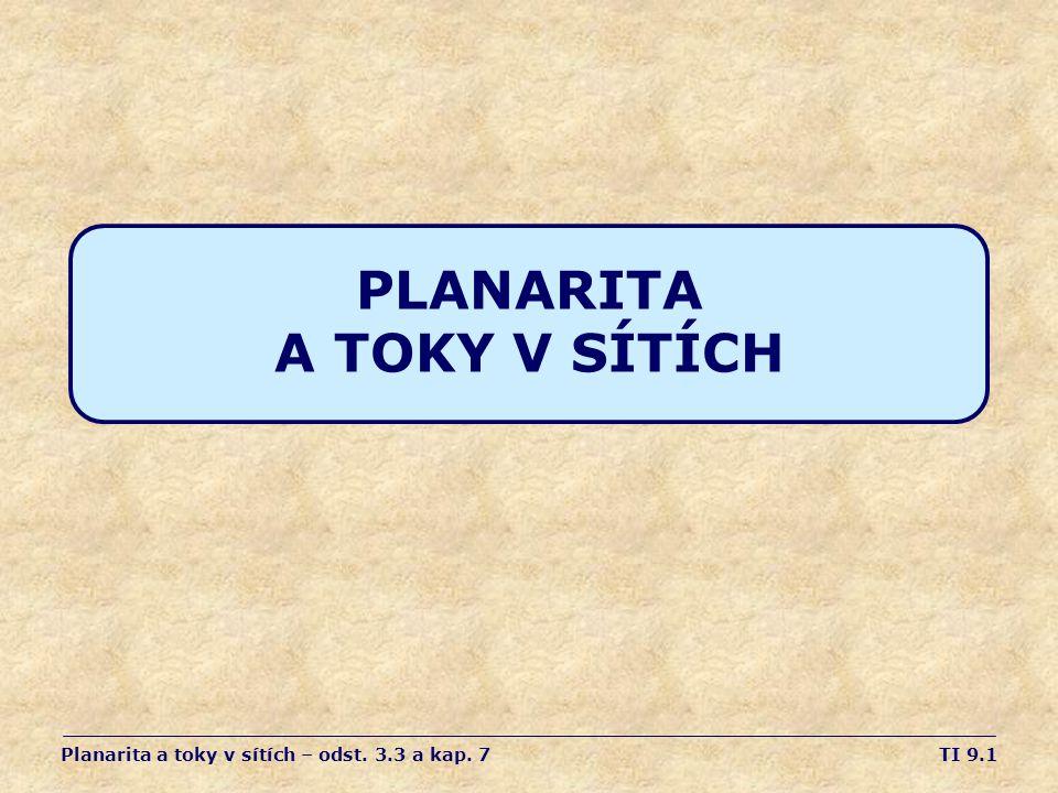 TI 9.1 PLANARITA A TOKY V SÍTÍCH Planarita a toky v sítích – odst. 3.3 a kap. 7