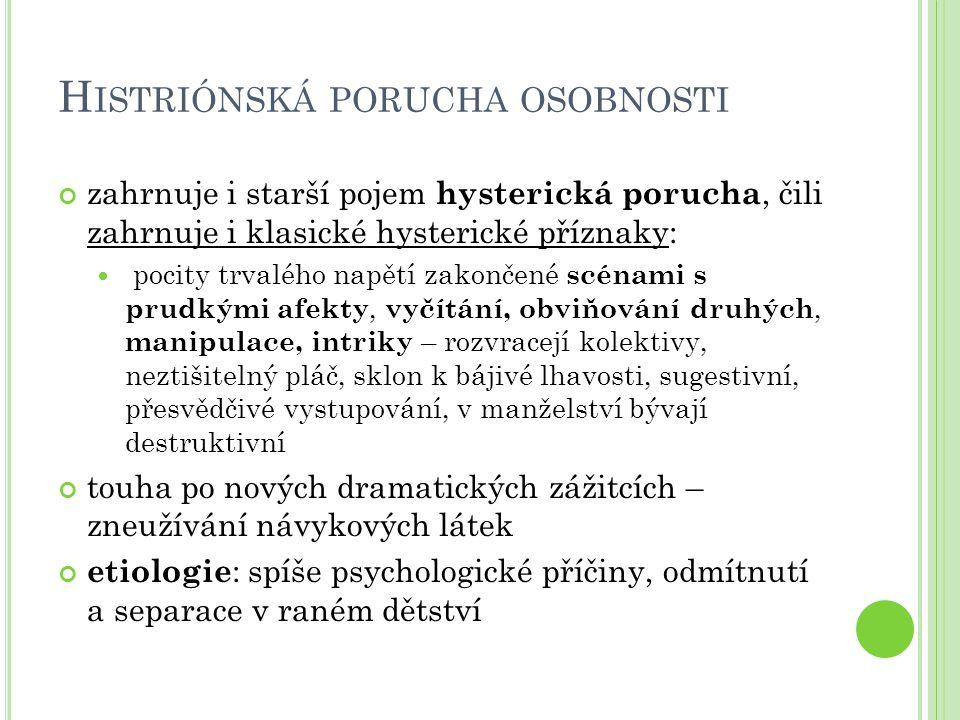 H ISTRIÓNSKÁ PORUCHA OSOBNOSTI zahrnuje i starší pojem hysterická porucha, čili zahrnuje i klasické hysterické příznaky:  pocity trvalého napětí zako