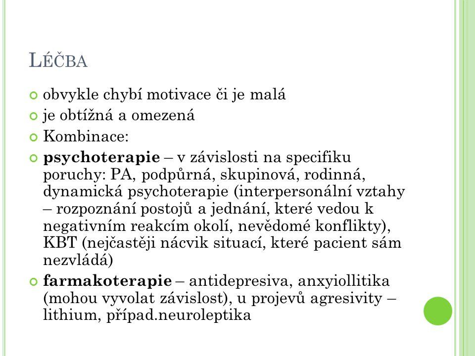 L ÉČBA obvykle chybí motivace či je malá je obtížná a omezená Kombinace: psychoterapie – v závislosti na specifiku poruchy: PA, podpůrná, skupinová, r