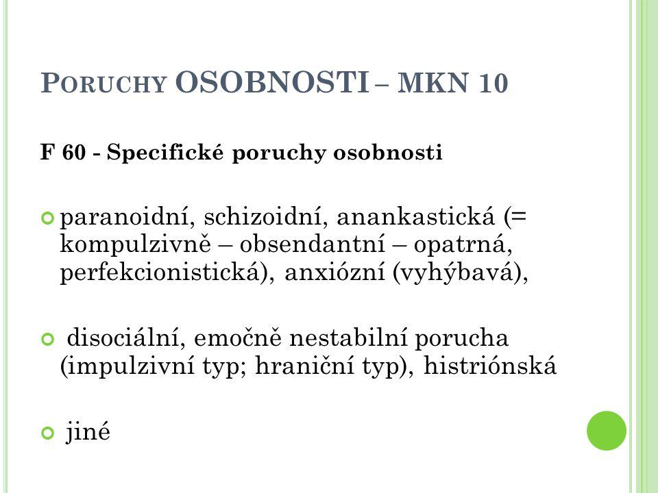 P ORUCHY OSOBNOSTI – MKN 10 F 60 - Specifické poruchy osobnosti paranoidní, schizoidní, anankastická (= kompulzivně – obsendantní – opatrná, perfekcio