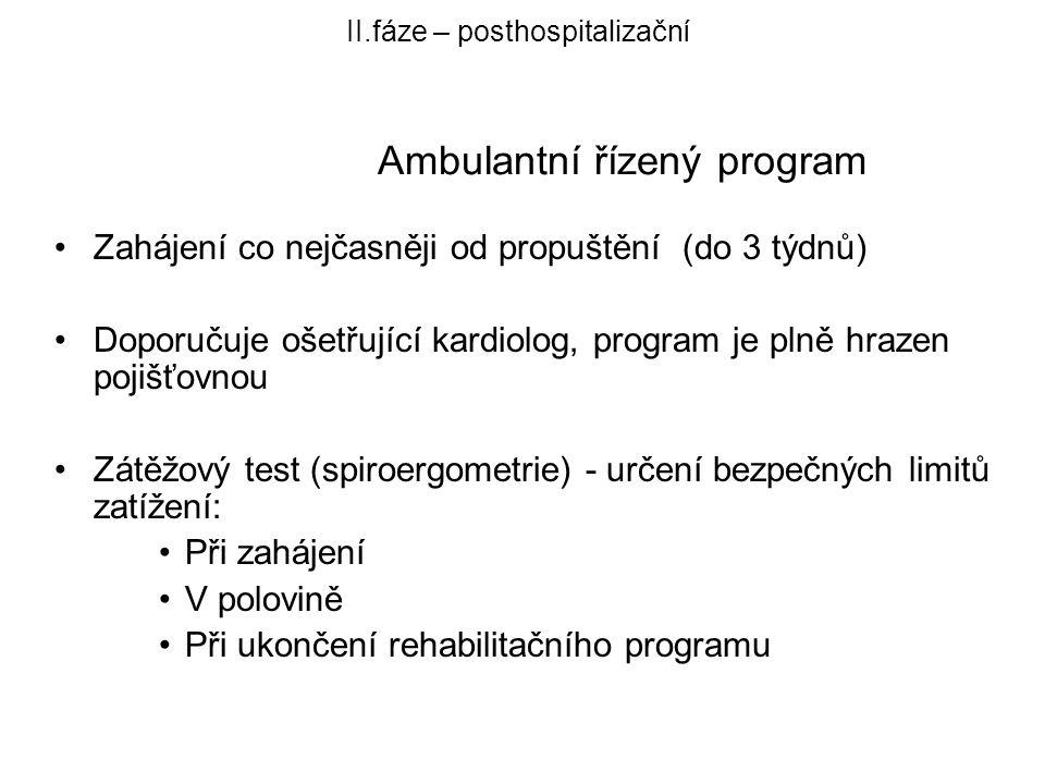 II.fáze – posthospitalizační Ambulantní řízený program •Zahájení co nejčasněji od propuštění (do 3 týdnů) •Doporučuje ošetřující kardiolog, program je