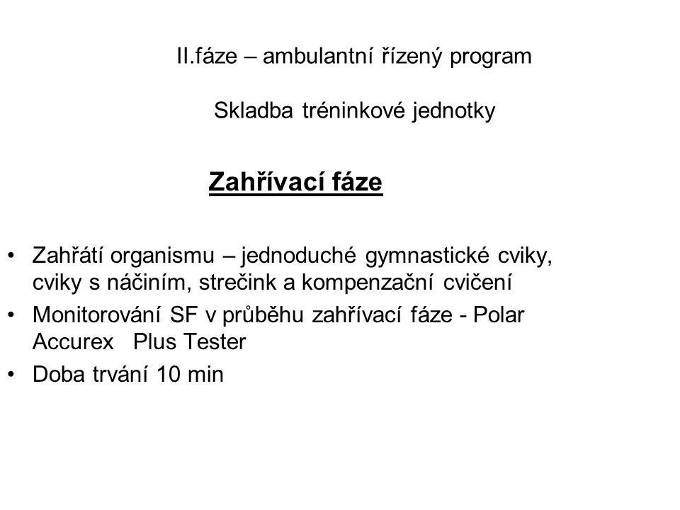 II.fáze – ambulantní řízený program Skladba tréninkové jednotky Zahřívací fáze •Zahřátí organismu – jednoduché gymnastické cviky, cviky s náčiním, str