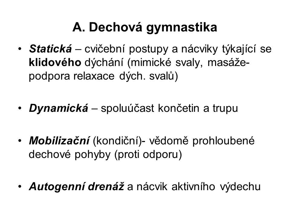A. Dechová gymnastika •Statická – cvičební postupy a nácviky týkající se klidového dýchání (mimické svaly, masáže- podpora relaxace dých. svalů) •Dyna