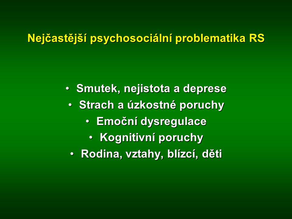 Nejčastější psychosociální problematika RS •Smutek, nejistota a deprese •Strach a úzkostné poruchy •Emoční dysregulace •Kognitivní poruchy •Rodina, vz