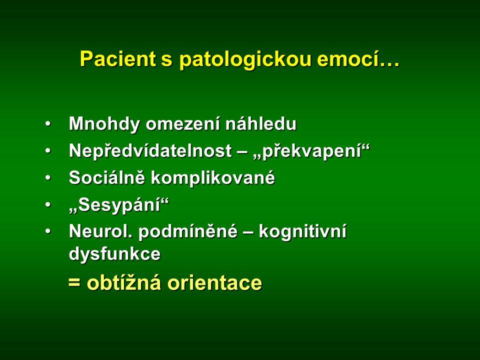 """Pacient s patologickou emocí… •Mnohdy omezení náhledu •Nepředvídatelnost – """"překvapení"""" •Sociálně komplikované •""""Sesypání"""" •Neurol. podmíněné – kognit"""