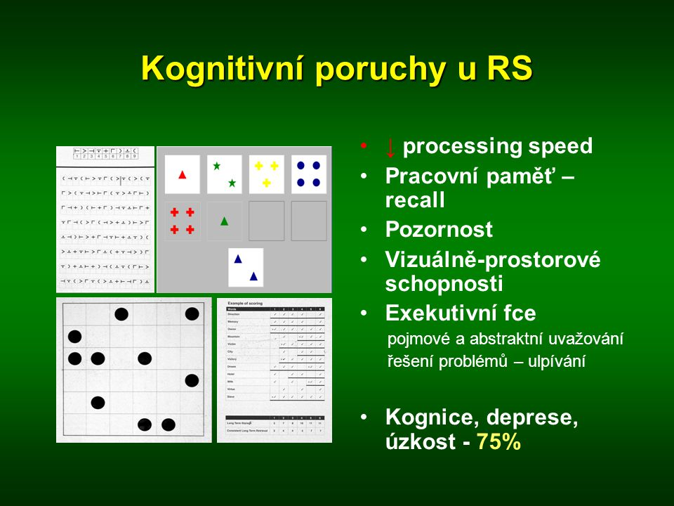 Kognitivní poruchy u RS •↓ processing speed •Pracovní paměť – recall •Pozornost •Vizuálně-prostorové schopnosti •Exekutivní fce pojmové a abstraktní u